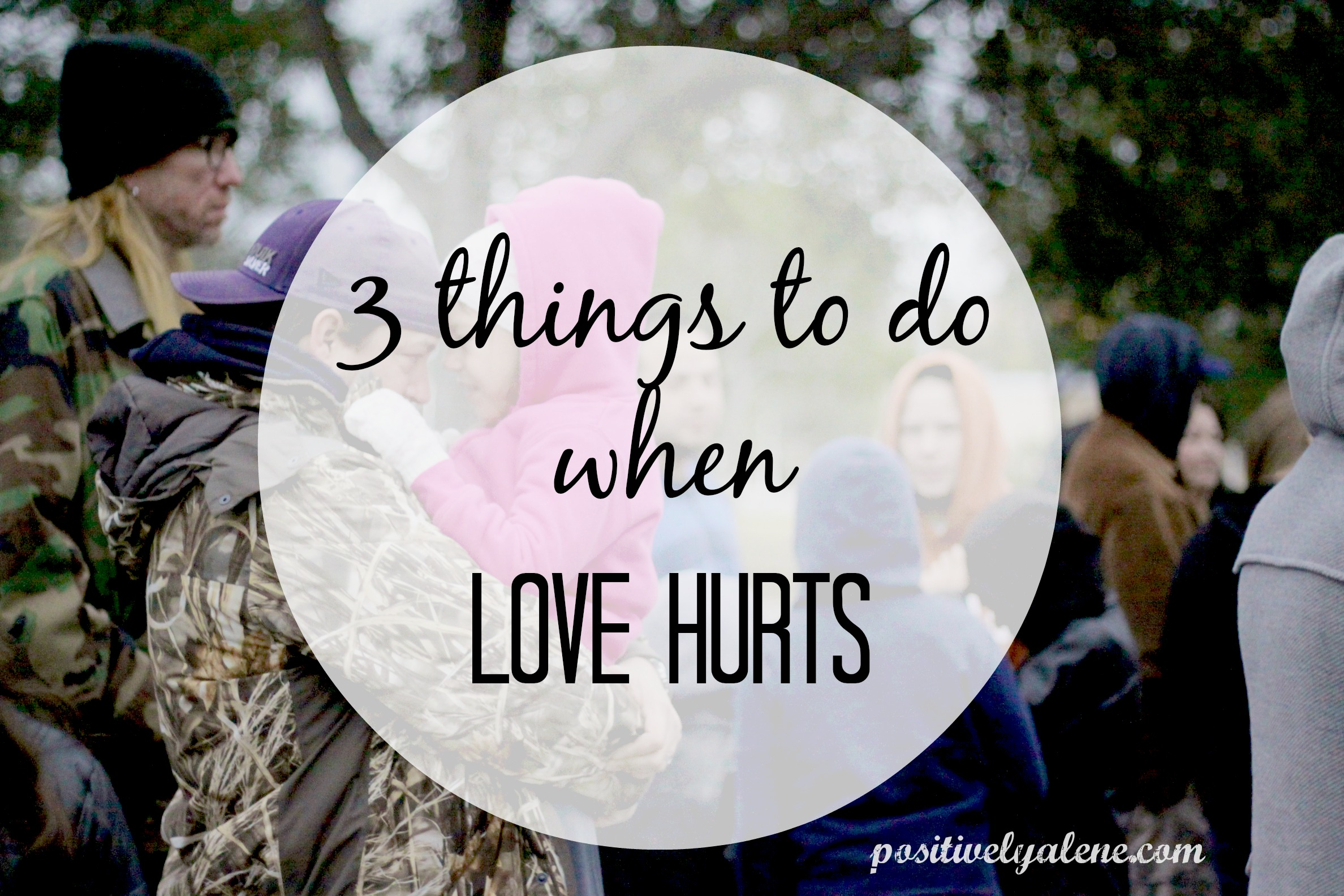 3 Things To Do When Love Hurts